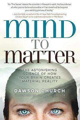 Mind to Matter: The Astonishing Science of How Your Brain Creates Material Reali