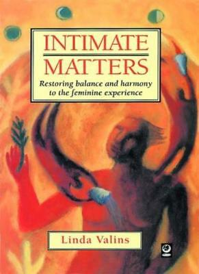 Intimate Matters: Restoring Balance and Harmony to the Feminine Experience,Lind