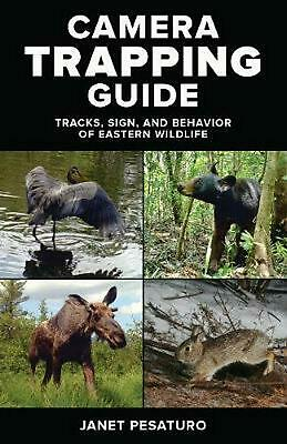 Camera Trapping Guide: Tracks, Sign, and Behavior of Eastern Wildlife by Janet P