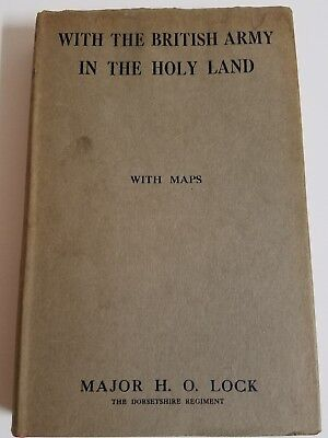 With the British Army in the Holy Land with Maps. Major H.O.Lock 1rst Edition