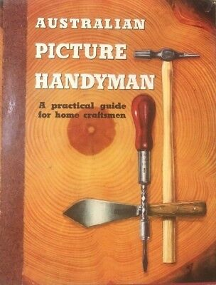 AUSTRALIAN PICTURE HANDYMAN A Practical Guide For Home Craftsmen