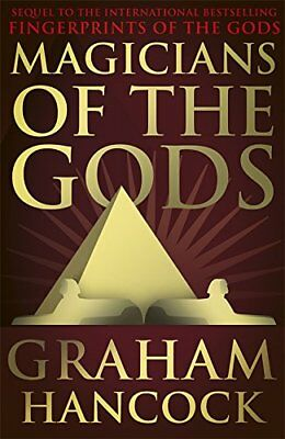 Magicians of the Gods: The Forgotten Wisdom of Earth's Lost Civilisation - The,