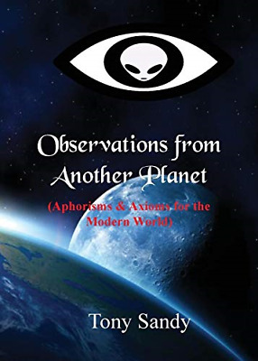 Observations from Another Planet, Sandy, Tony, Good Condition Book, ISBN 1615001