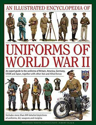 An Illustrated Encyclopedia of Uniforms of World War II by Jonathan North | Hard