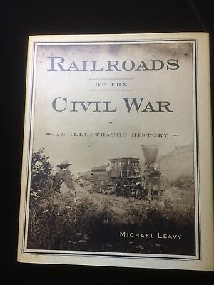 Railroads of the Civil War. An Illustrated History. By Michael Leavey. Free Ship