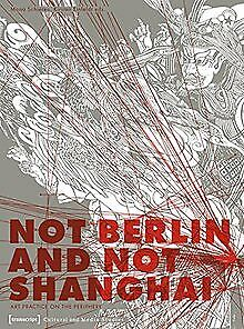 Not Berlin and Not Shanghai: Art Practice on the Pe... | Buch | Zustand sehr gut