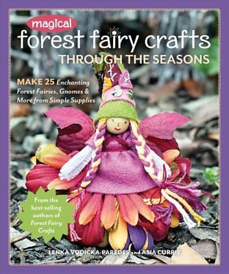 Magical Forest Fairy Crafts Through the Seasons : Make 25 Enchanting Forest...