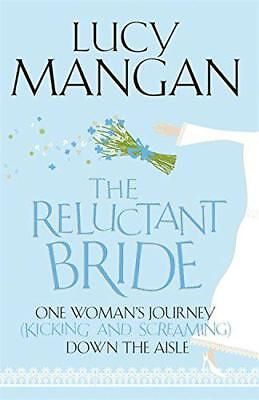 the Reluctant Bride: One Woman's Journey (Kicking and Screaming) Down the Aisle
