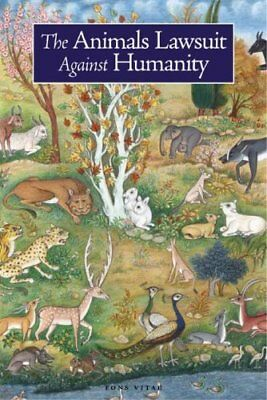 The Animals' Lawsuit Against Humanity : An Illustrated 10th Century Iraqi...