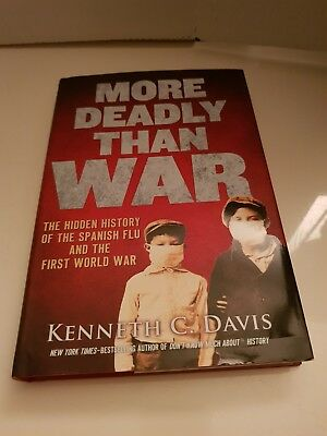 More Deadly Than War: The Hidden History of the Spanish Flu by Kenneth C Davis