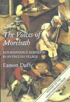 The Voices of Morebath : Reformation and Rebellion in an English Village by...