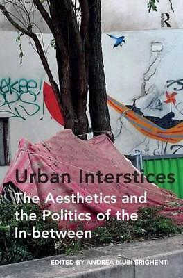 Urban Interstices: The Aesthetics and the Politics of the In-between by Brighent