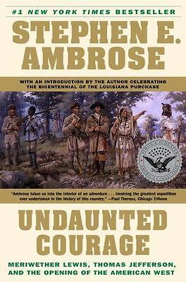 Undaunted Courage : Meriwether Lewis, Thomas Jefferson, and the Opening of the A