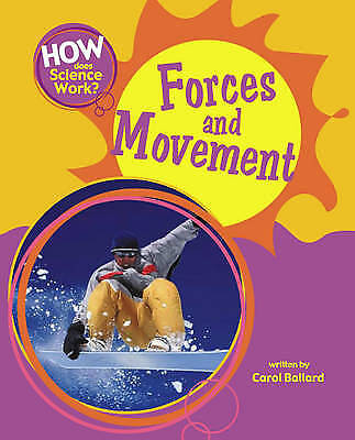 How Does Science Work?: Forces and Movement, Ballard, Carol