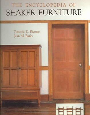 The Encyclopedia of Shaker Furniture by Timothy D. Rieman and Jean M. Burks...