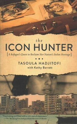The Icon Hunter : A Refugee's Quest to Reclaim Her Nation's Stolen Heritage...