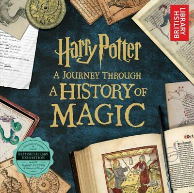 Harry Potter : A Journey Through a History of Magic by British Library Staff...