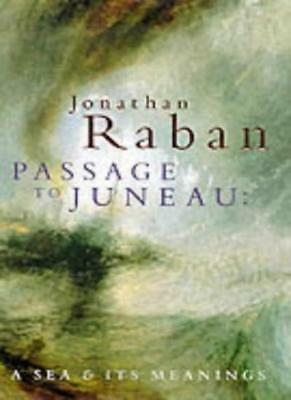 Passage to Juneau: A Sea and Its Meanings,Jonathan Raban