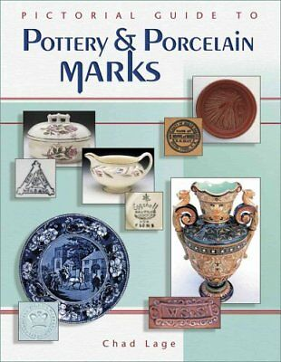 Pictorial Guide to Pottery and Porcelain Marks by Chad Lage (2003, Hardcover,...