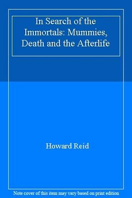 In Search of the Immortals: Mummies, Death and the Afterlife,H ,.9780747275565