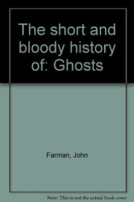 The short and bloody history of: Ghosts,John Farman
