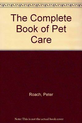 The Complete Book of Pet Care,Peter Roach
