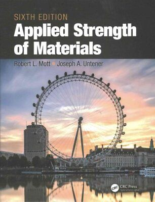Applied Strength of Materials by Robert Mott and Joseph A. Untener (2016,...