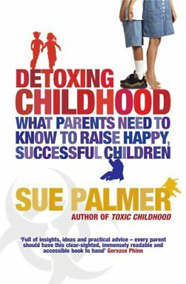 Detoxing Childhood: What Parents Need to Know to Raise Happy, Successful Child,