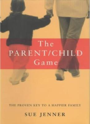 The Parent-child Game: The Proven Key to a Happy Family,Sue Jenner