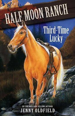 Third Time Lucky: Book 6 (Horses Of Half Moon Ranch),Jenny Oldfield