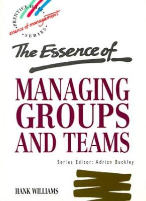The Essence of Managing Groups and Teams (Prentice-Hall Essence of Management),