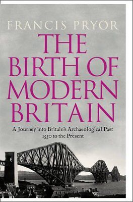 The Birth of Modern Britain,Francis Pryor