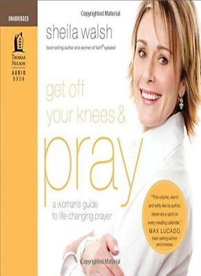 Get Off Your Knees & Pray: A Woman's Guide to Life-Changing Prayer,Sheila Walsh
