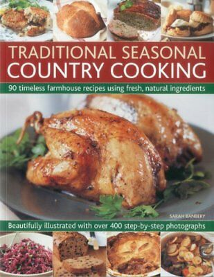 Traditional Seasonal Country Cooking: 90 Timeless Farmhouse Recipes Using Fres,