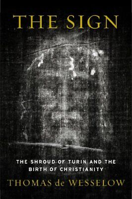 The Sign: The Shroud of Turin and the Birth of Christianity,Thomas De Wesselow