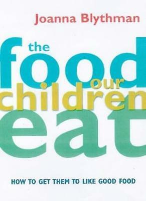 The Food Our Children Eat: How to Get Children to Like Good Fo ,.9781857029369