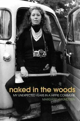 Naked in the Woods : Five Years in a Hippie Commune by Margaret Grundstein...