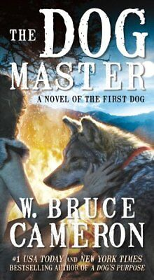 The Dog Master : A Novel of the First Dog by W. Bruce Cameron (2018, Paperback)