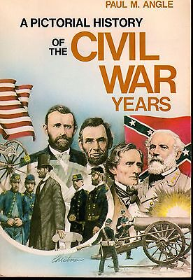 A Pictorial History Of The Civil War Years by Paul M. Angle