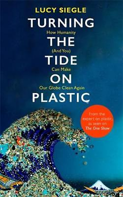Turning the Tide on Plastic: How Humanity (And Y, Siegle, Lucy, New
