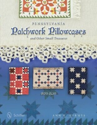 Pennsylvania Patchwork Pillowcases & Other Small Treasures: 1820-...