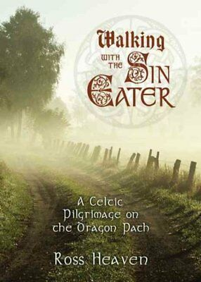 Walking with the Sin Eater : A Celtic Pilgrimage on the Dragon Path by Ross...