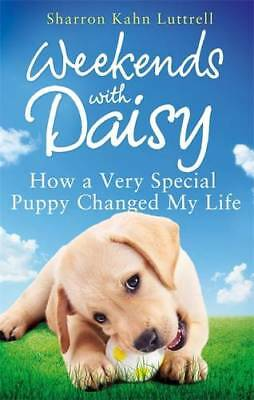 Weekends with Daisy: How a Very Special Puppy Ch, Luttrell, Sharron Kahn, New