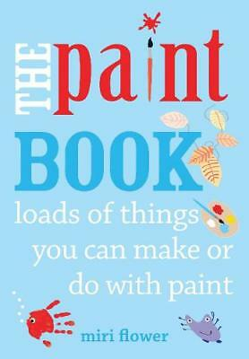 The Paint Book: Loads of things you can make or , Flower, Miri, Excellent