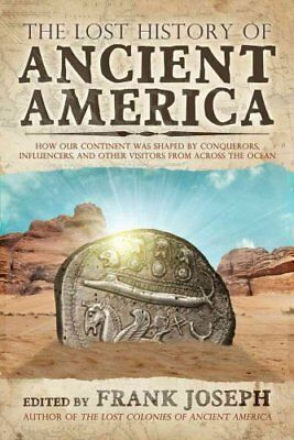The Lost History of Ancient America : How Our Continent Was Shaped by...