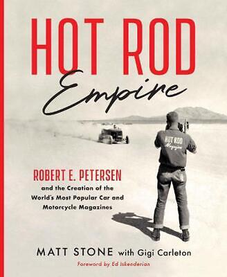 Hot Rod Empire: Robert E. Petersen and the Creation of the World's Most Popular