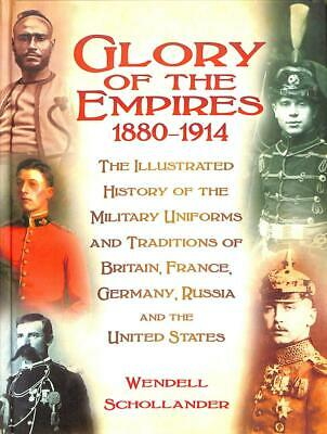 Glory of the Empires 1880-1914: The Illustrated History of the Military Uniforms
