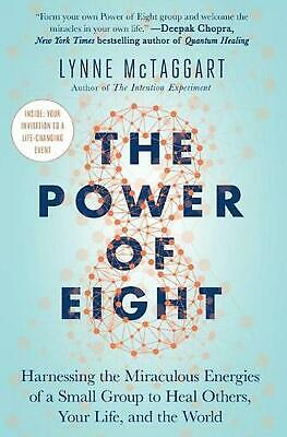 The Power of Eight: Harnessing the Miraculous Energies of a Small Group to Heal