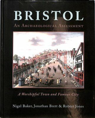 Bristol: a Worshipful Town and Famous City : An Archaeological Assessment...