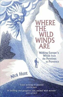 Where the Wild Winds Are Walking Europe's Winds from the Pennines to Provence...